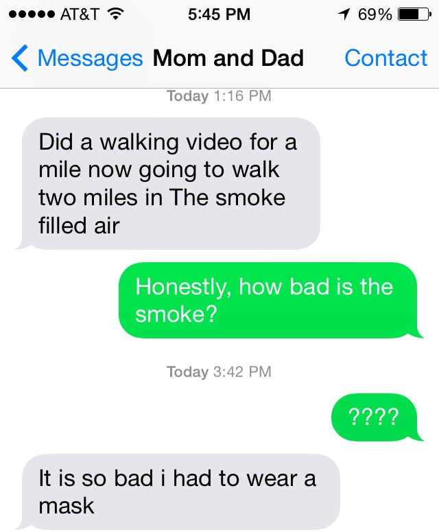 In this text message between my mom and I, she said that it is so smoky in her neck of the woods that she has to wear a mask when taking a walk.
