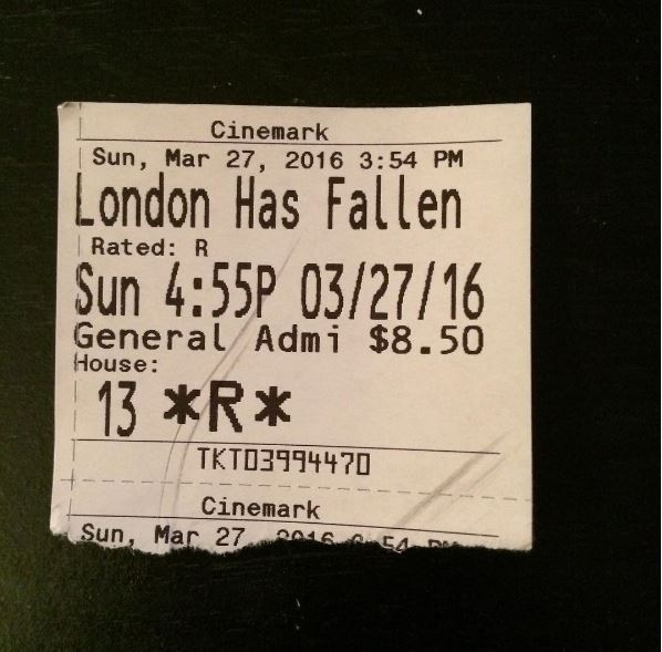 "My ticket to ""London Has Fallen."" I enjoyed the film."